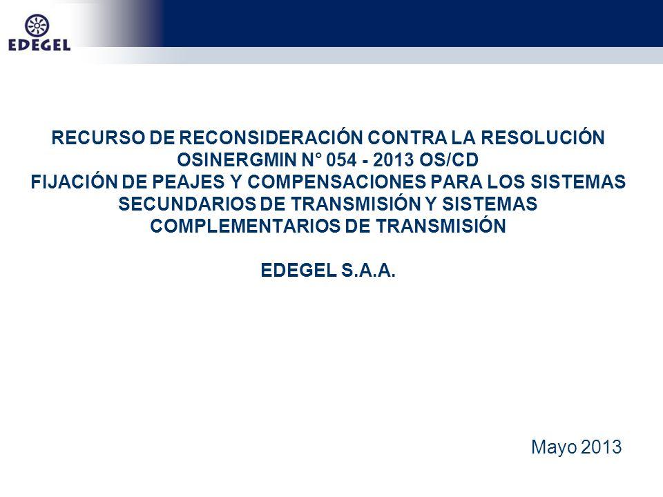 RECURSO DE RECONSIDERACIÓN CONTRA LA RESOLUCIÓN OSINERGMIN N° 054 - 2013 OS/CD FIJACIÓN DE PEAJES Y COMPENSACIONES PARA LOS SISTEMAS SECUNDARIOS DE TRANSMISIÓN Y SISTEMAS COMPLEMENTARIOS DE TRANSMISIÓN EDEGEL S.A.A.