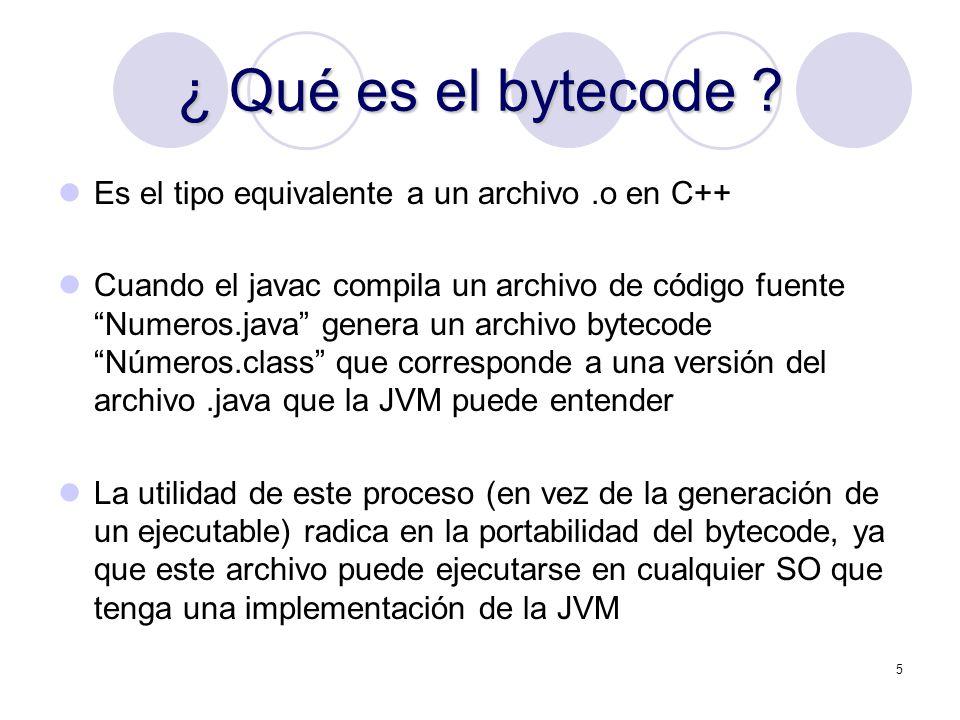 ¿ Qué es el bytecode Es el tipo equivalente a un archivo .o en C++