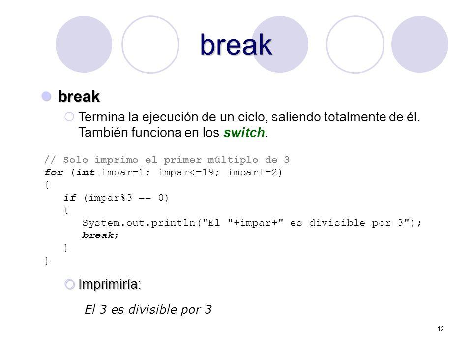 break break. Termina la ejecución de un ciclo, saliendo totalmente de él. También funciona en los switch.