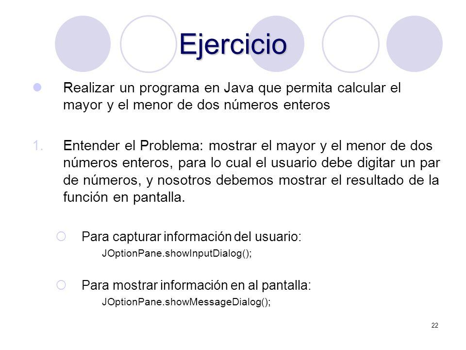 Ejercicio Realizar un programa en Java que permita calcular el mayor y el menor de dos números enteros.