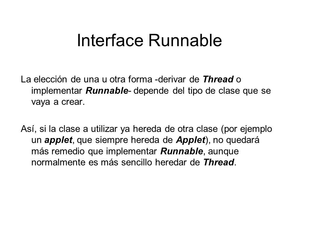 Interface RunnableLa elección de una u otra forma -derivar de Thread o implementar Runnable- depende del tipo de clase que se vaya a crear.