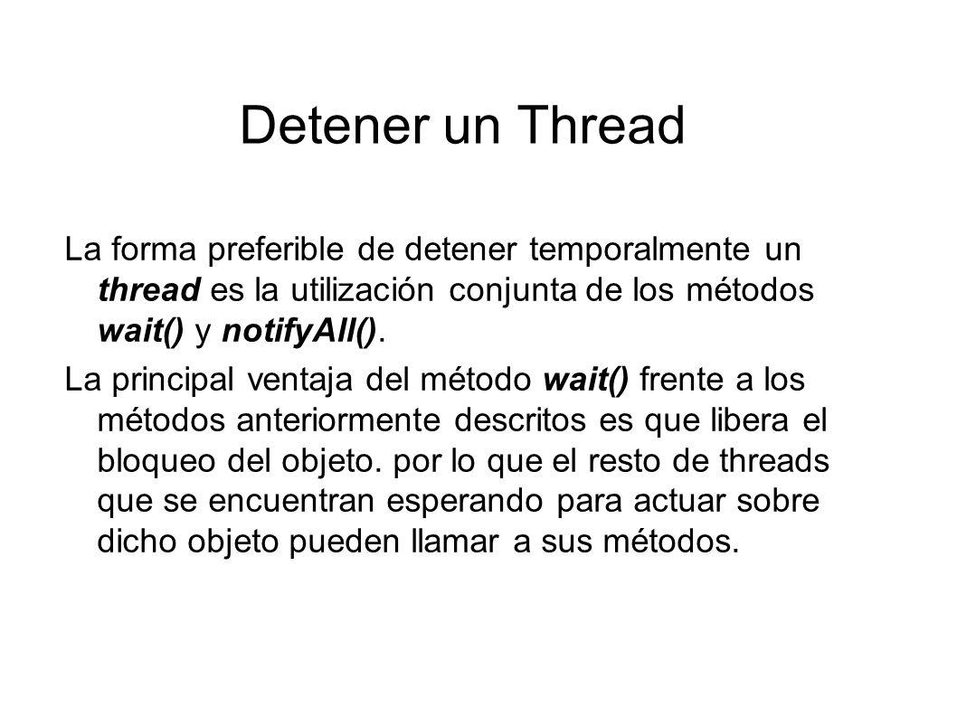 Detener un ThreadLa forma preferible de detener temporalmente un thread es la utilización conjunta de los métodos wait() y notifyAll().