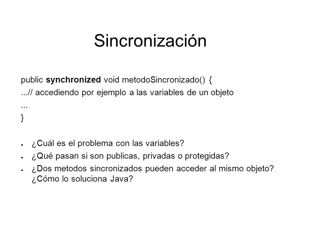 Sincronización public synchronized void metodoSincronizado() {