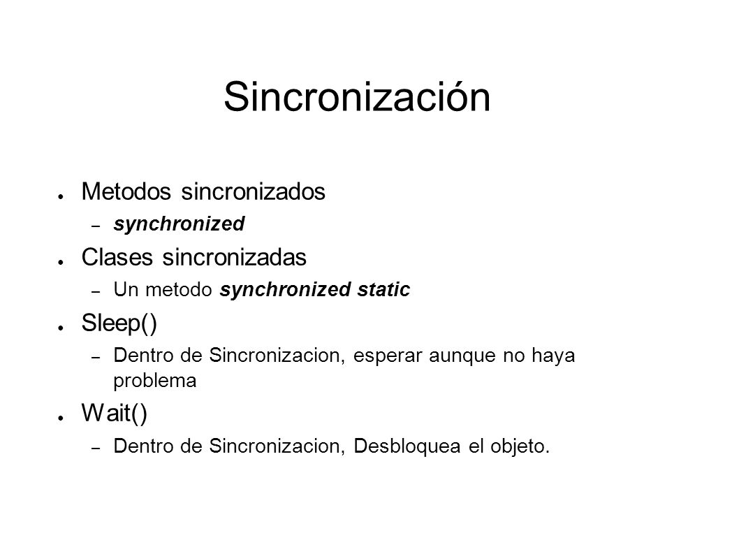Sincronización Metodos sincronizados Clases sincronizadas Sleep()