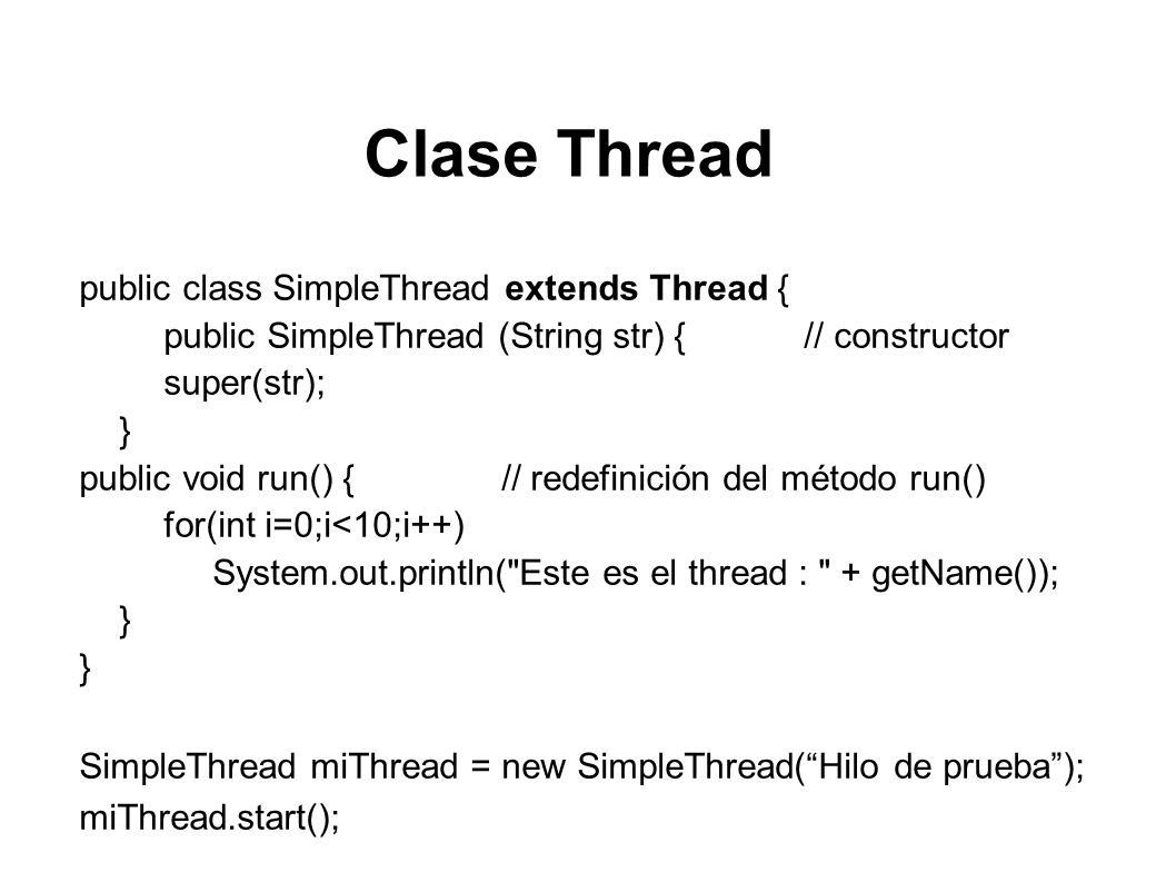 Clase Thread public class SimpleThread extends Thread {