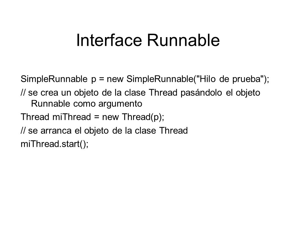 Interface Runnable SimpleRunnable p = new SimpleRunnable( Hilo de prueba );