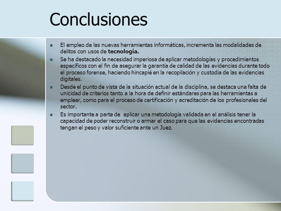 Conclusiones El empleo de las nuevas herramientas informáticas, incrementa las modalidades de delitos con usos de tecnología.
