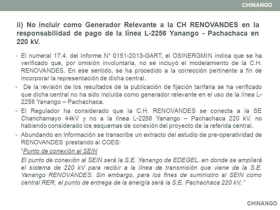 CHINANGO ii) No incluir como Generador Relevante a la CH RENOVANDES en la responsabilidad de pago de la línea L-2256 Yanango - Pachachaca en 220 kV.