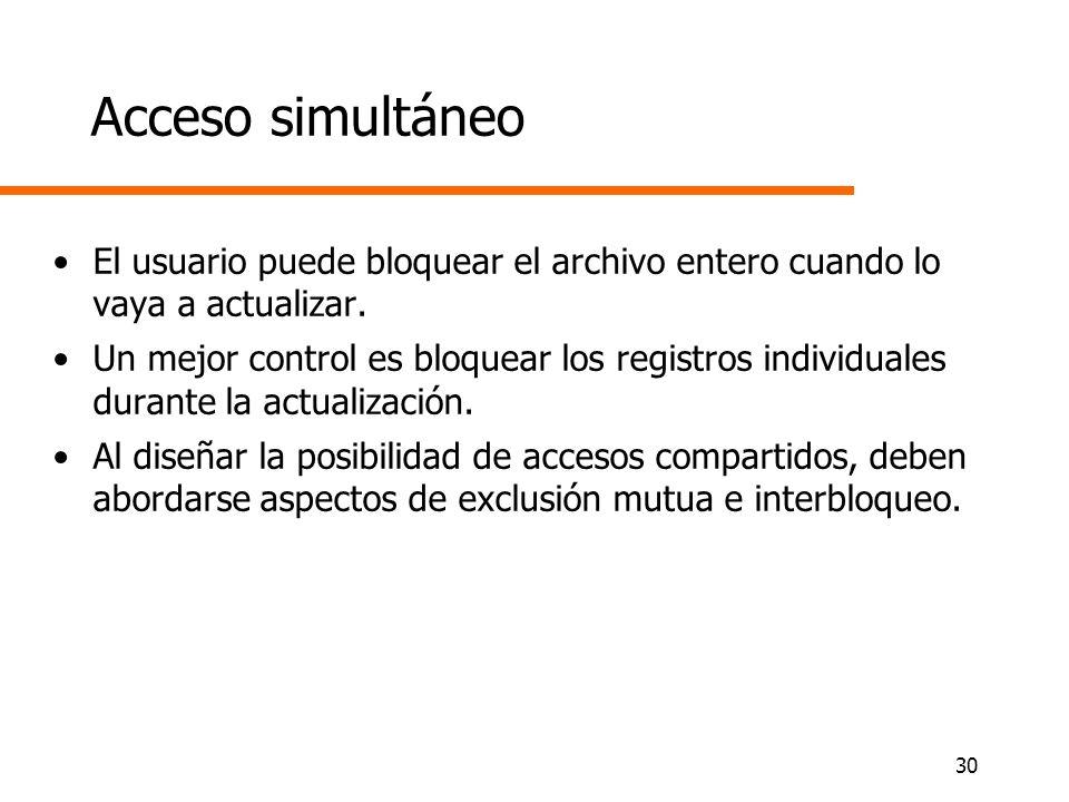 Acceso simultáneoEl usuario puede bloquear el archivo entero cuando lo vaya a actualizar.