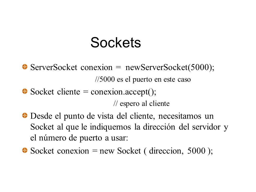 Sockets ServerSocket conexion = newServerSocket(5000);