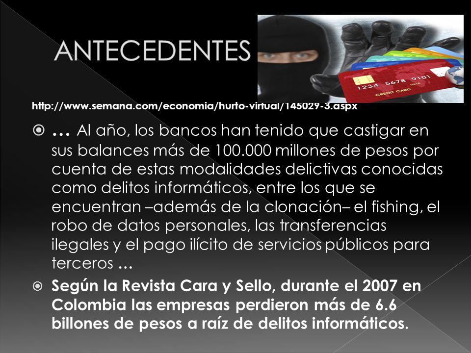 ANTECEDENTEShttp://www.semana.com/economia/hurto-virtual/145029-3.aspx.