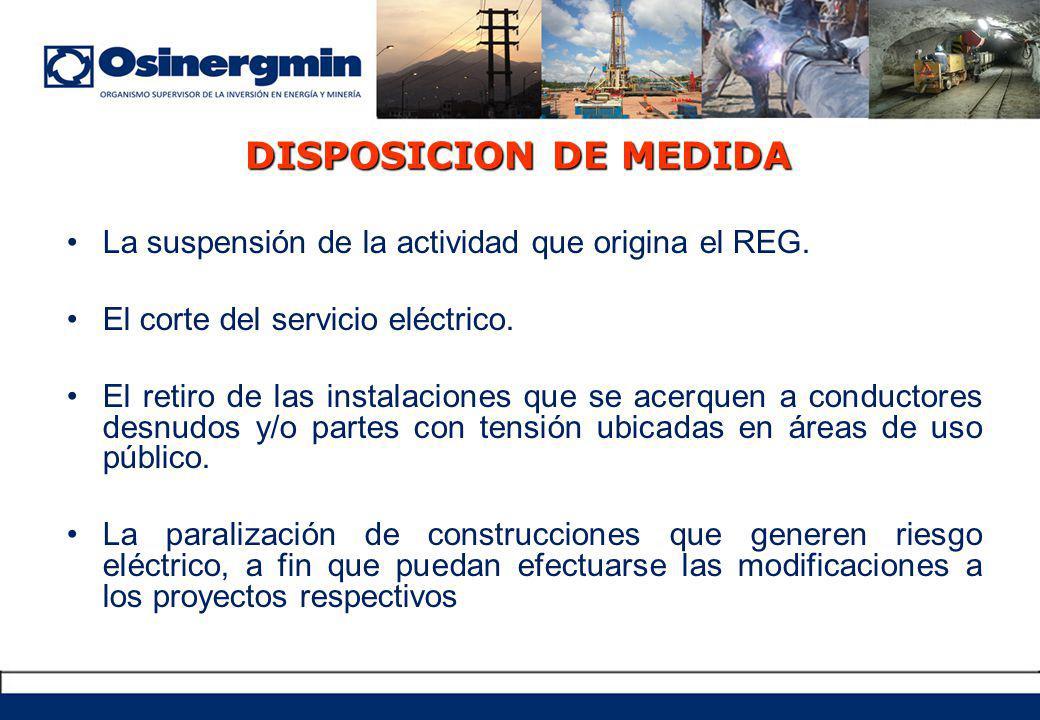 DISPOSICION DE MEDIDA La suspensión de la actividad que origina el REG. El corte del servicio eléctrico.