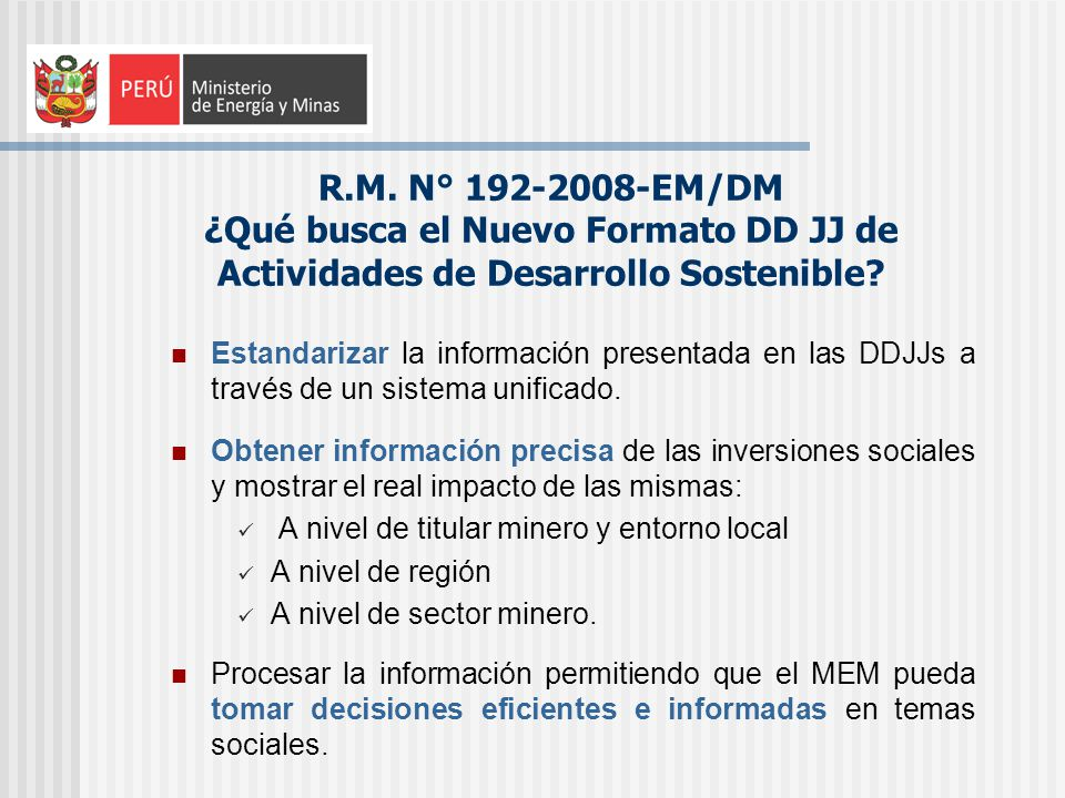 R.M. N° 192-2008-EM/DM ¿Qué busca el Nuevo Formato DD JJ de Actividades de Desarrollo Sostenible