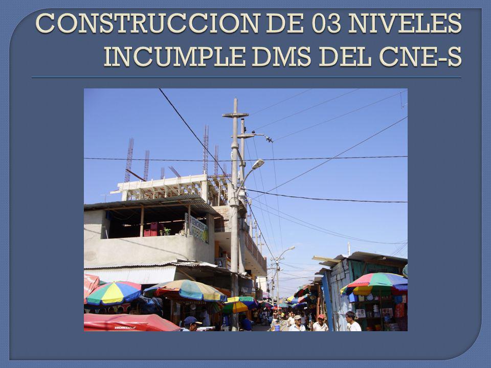 CONSTRUCCION DE 03 NIVELES INCUMPLE DMS DEL CNE-S
