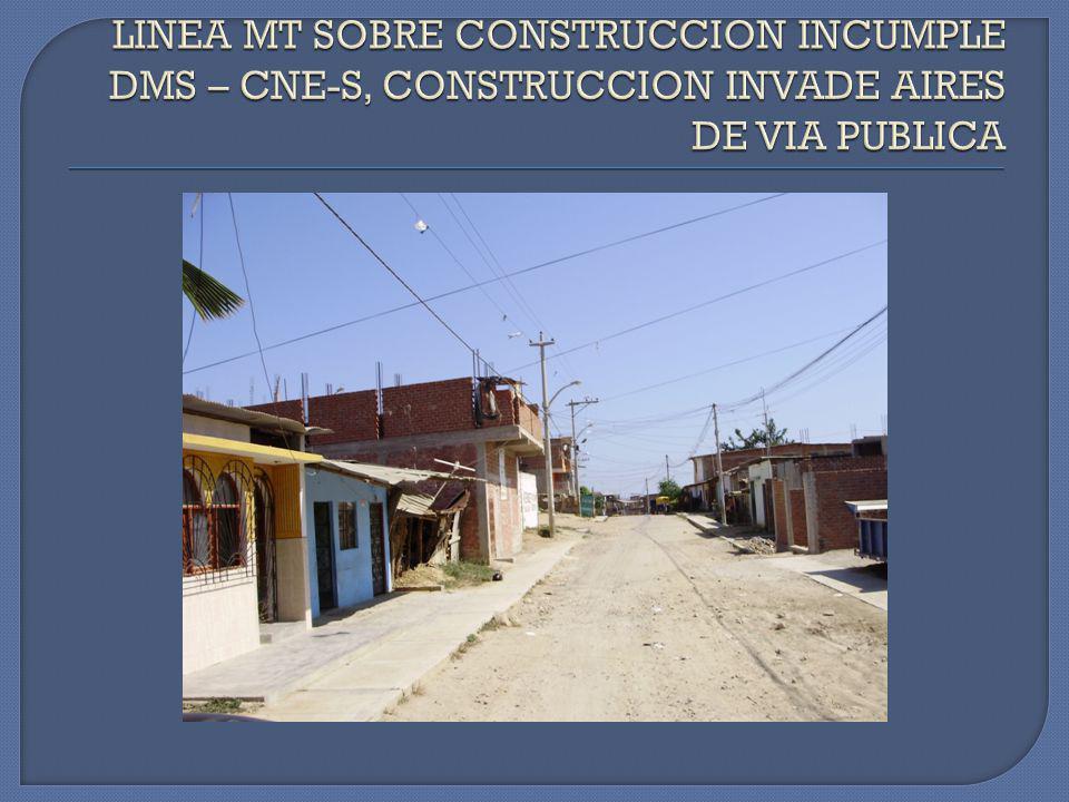LINEA MT SOBRE CONSTRUCCION INCUMPLE DMS – CNE-S, CONSTRUCCION INVADE AIRES DE VIA PUBLICA