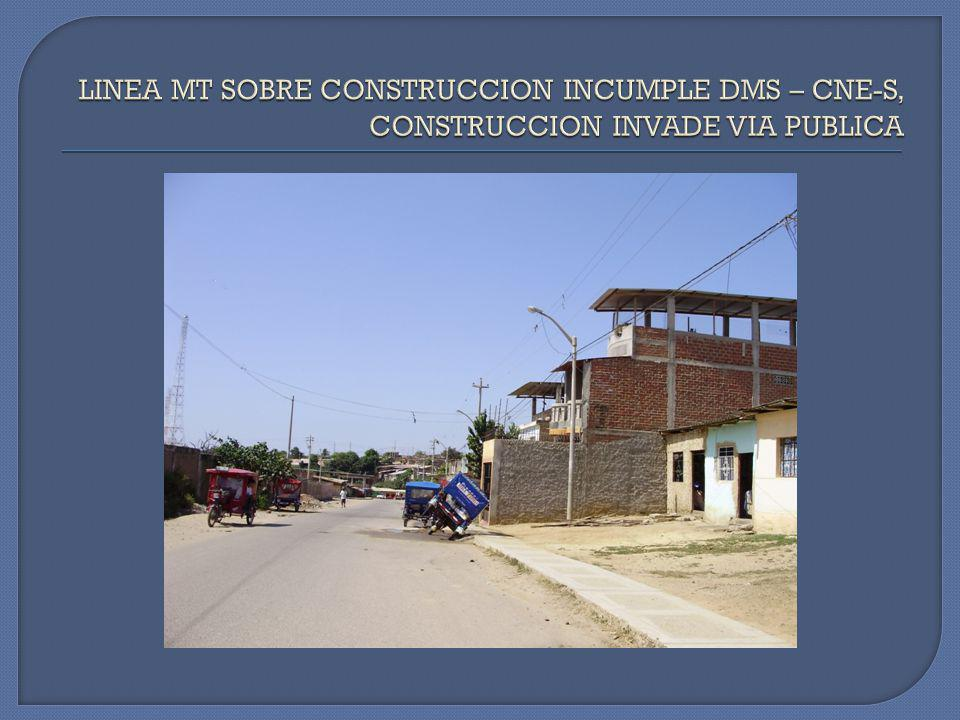 LINEA MT SOBRE CONSTRUCCION INCUMPLE DMS – CNE-S, CONSTRUCCION INVADE VIA PUBLICA