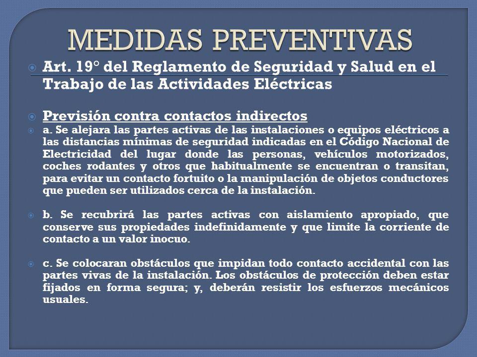 MEDIDAS PREVENTIVAS Art. 19° del Reglamento de Seguridad y Salud en el Trabajo de las Actividades Eléctricas.