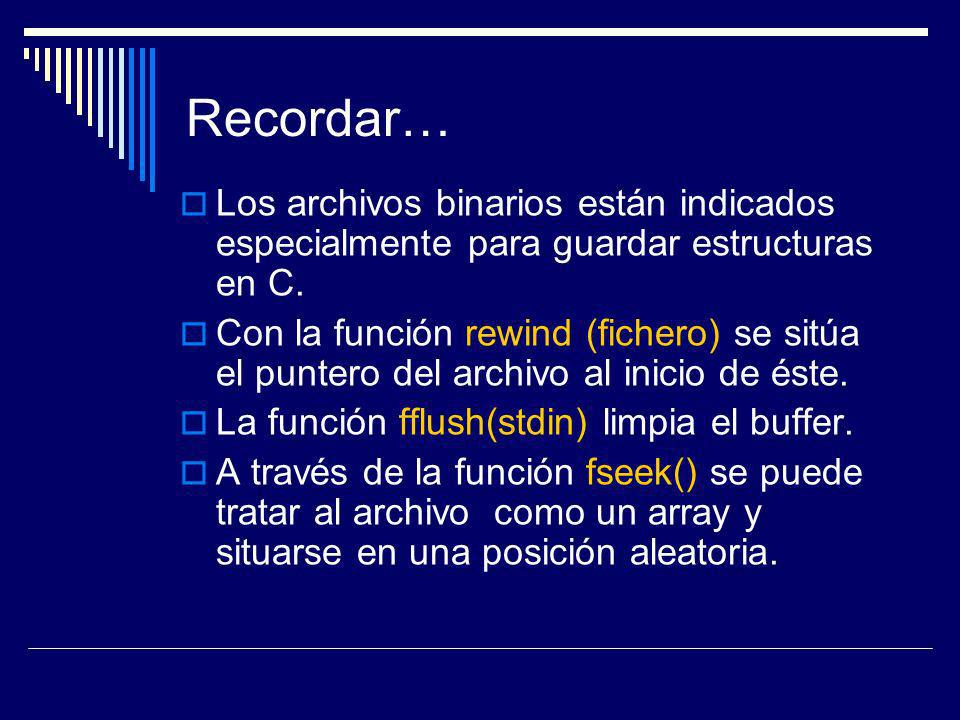 Recordar… Los archivos binarios están indicados especialmente para guardar estructuras en C.