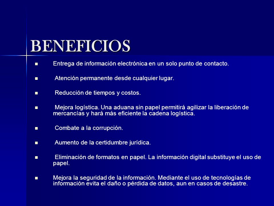 BENEFICIOS Entrega de información electrónica en un solo punto de contacto. Atención permanente desde cualquier lugar.