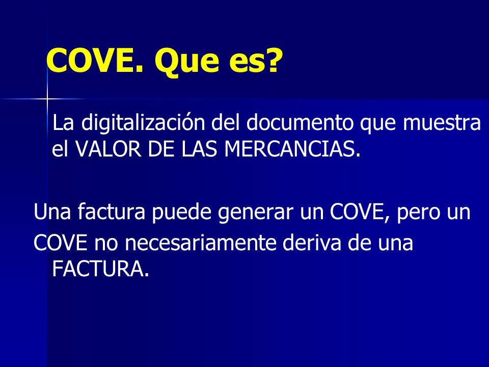 COVE. Que es La digitalización del documento que muestra el VALOR DE LAS MERCANCIAS. Una factura puede generar un COVE, pero un.