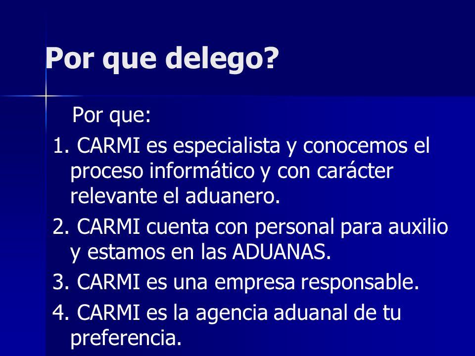 Por que delego Por que: 1. CARMI es especialista y conocemos el proceso informático y con carácter relevante el aduanero.