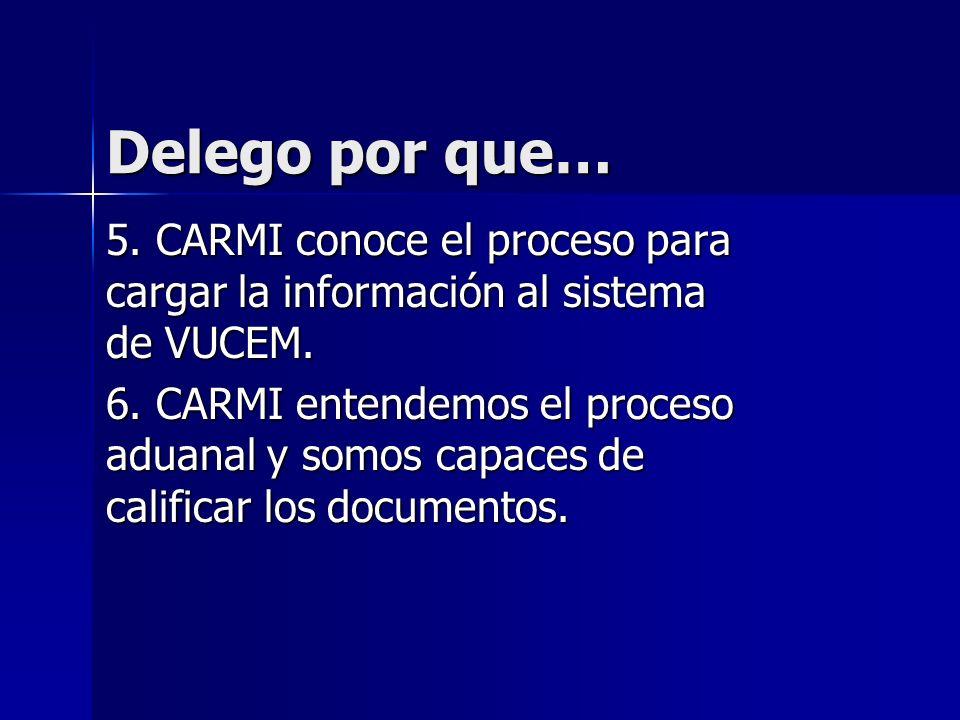 Delego por que… 5. CARMI conoce el proceso para cargar la información al sistema de VUCEM.