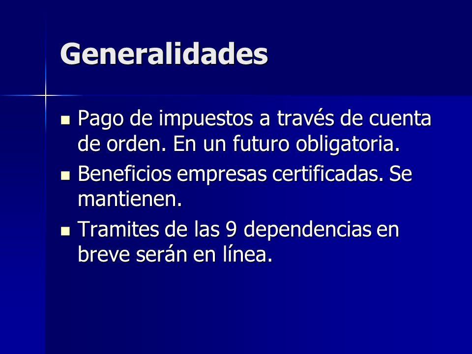Generalidades Pago de impuestos a través de cuenta de orden. En un futuro obligatoria. Beneficios empresas certificadas. Se mantienen.