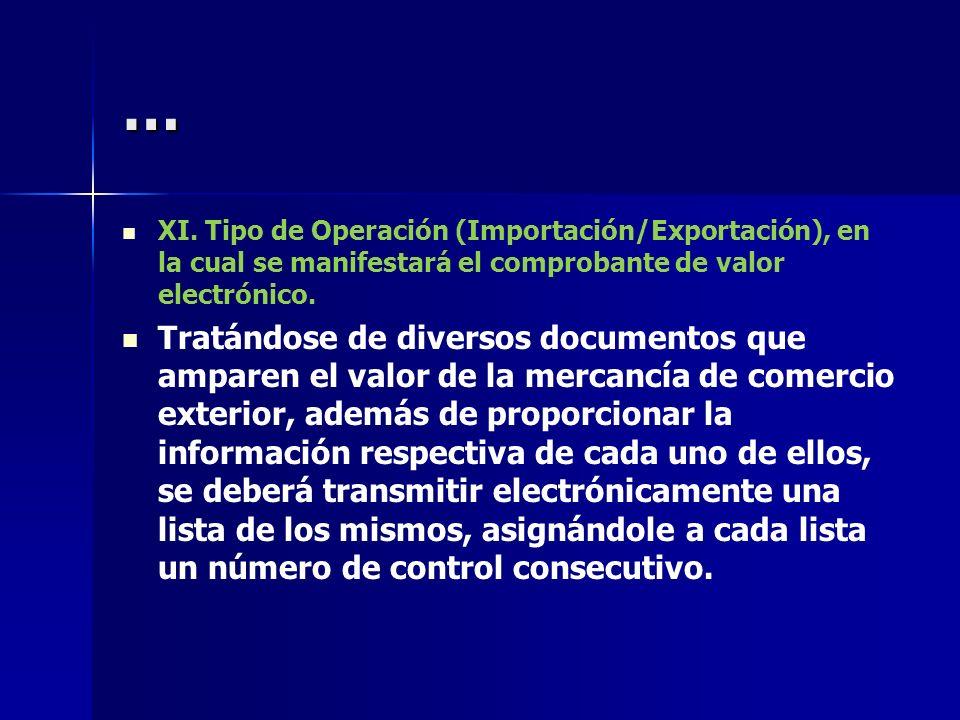 … XI. Tipo de Operación (Importación/Exportación), en la cual se manifestará el comprobante de valor electrónico.