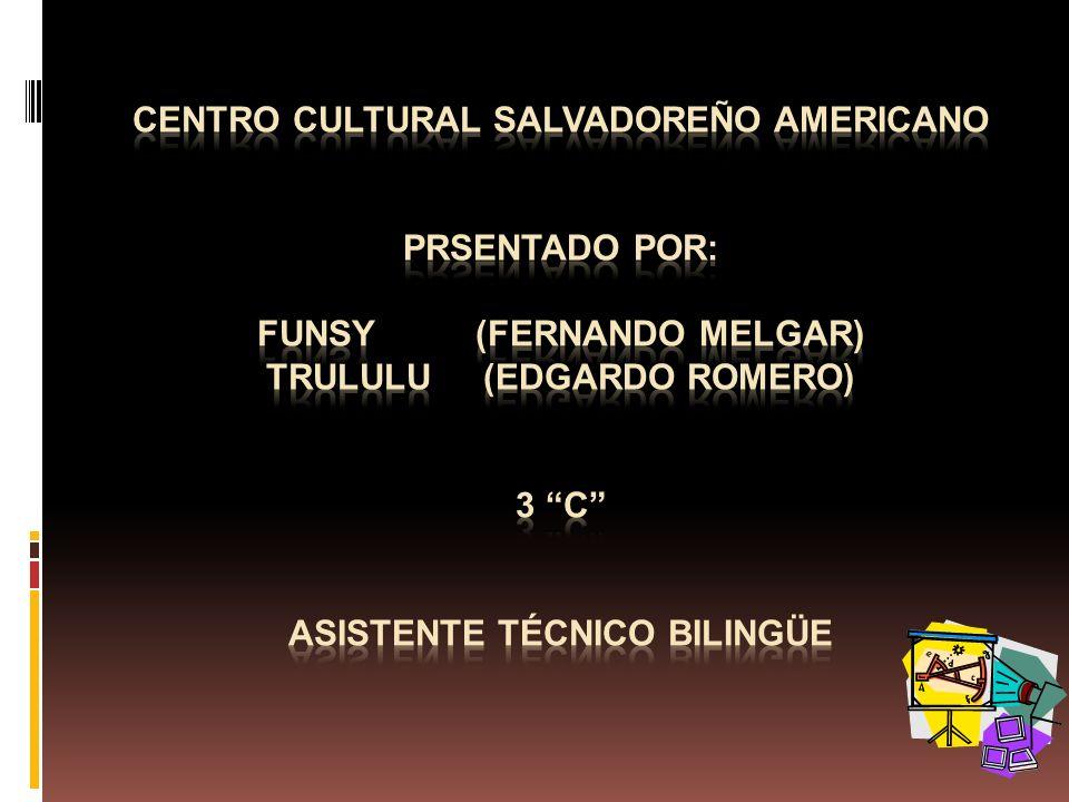 Centro Cultural salvadoreño americano prsentado por: funsy (fernando melgar) trululu (edgardo romero) 3 c asistente técnico bilingüe