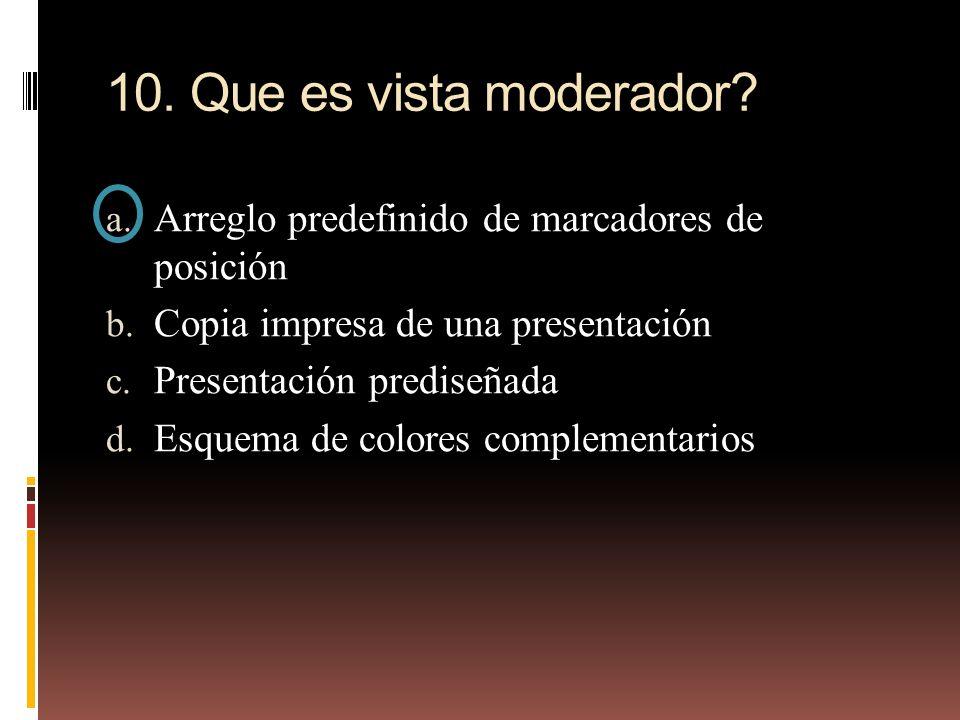 10. Que es vista moderador Arreglo predefinido de marcadores de posición. Copia impresa de una presentación.