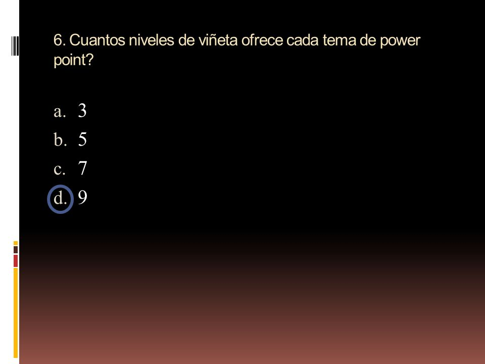 6. Cuantos niveles de viñeta ofrece cada tema de power point
