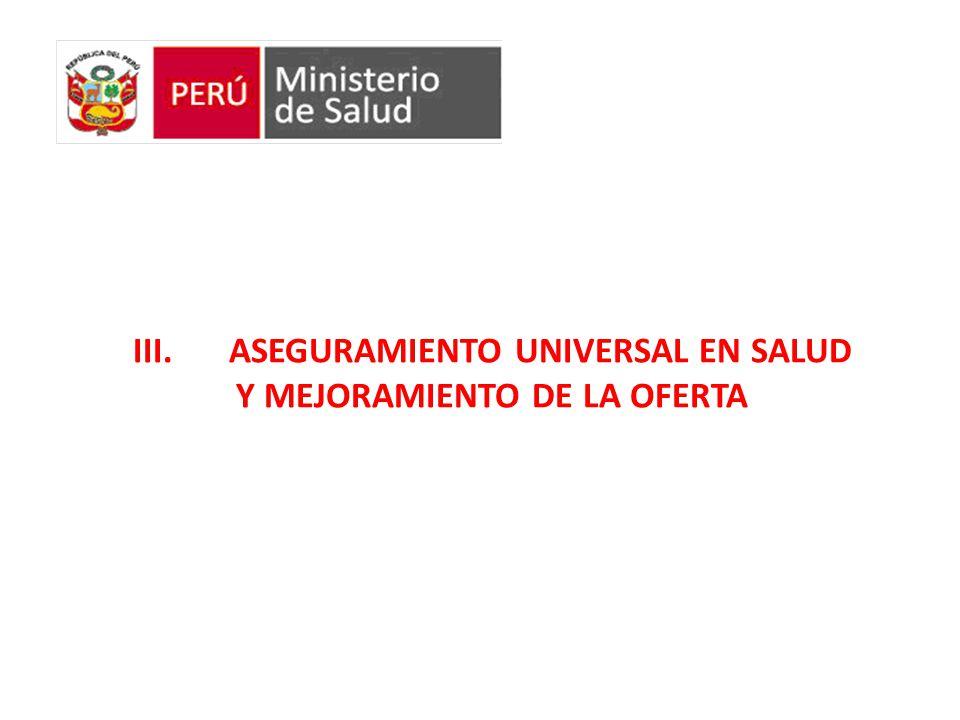 III. ASEGURAMIENTO UNIVERSAL EN SALUD Y MEJORAMIENTO DE LA OFERTA