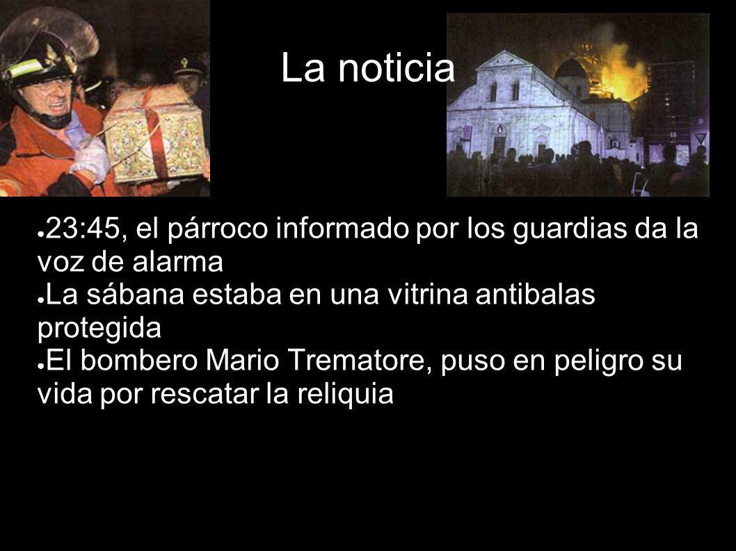 La noticia 23:45, el párroco informado por los guardias da la voz de alarma. La sábana estaba en una vitrina antibalas protegida.