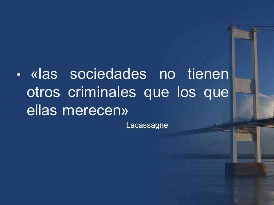 «las sociedades no tienen otros criminales que los que ellas merecen»