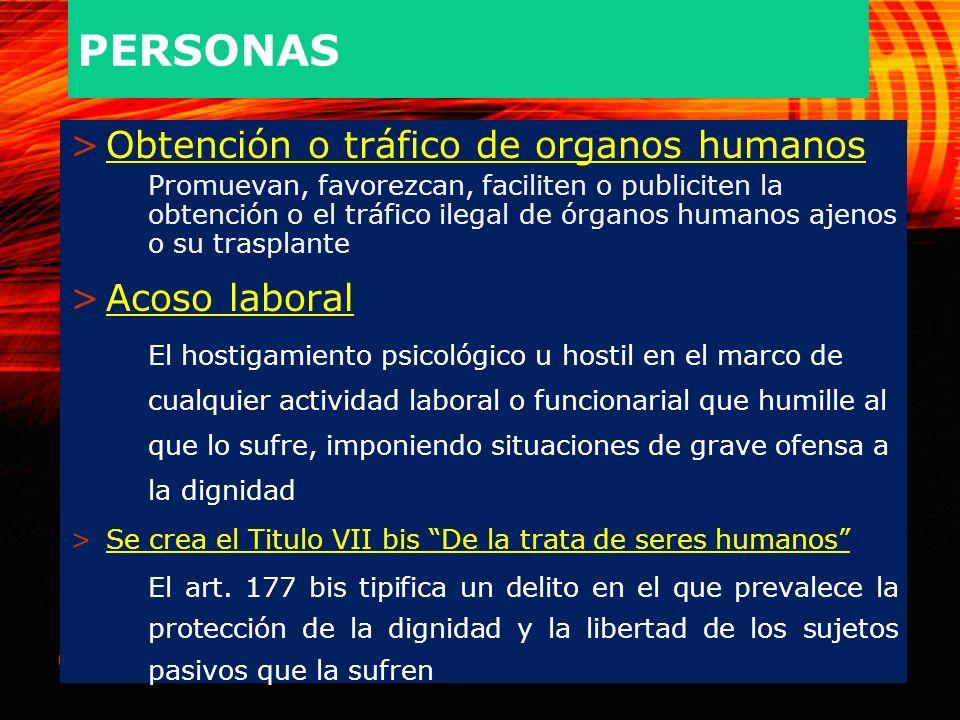 PERSONAS Obtención o tráfico de organos humanos Acoso laboral