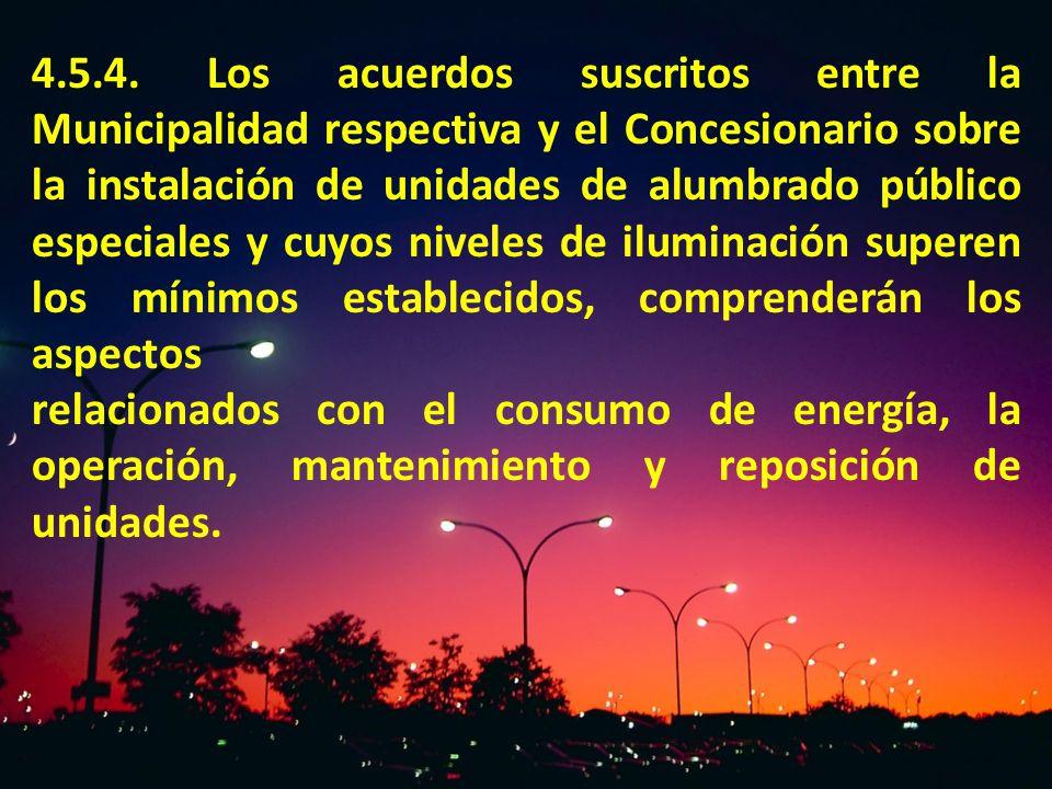 4.5.4. Los acuerdos suscritos entre la Municipalidad respectiva y el Concesionario sobre la instalación de unidades de alumbrado público especiales y cuyos niveles de iluminación superen los mínimos establecidos, comprenderán los aspectos