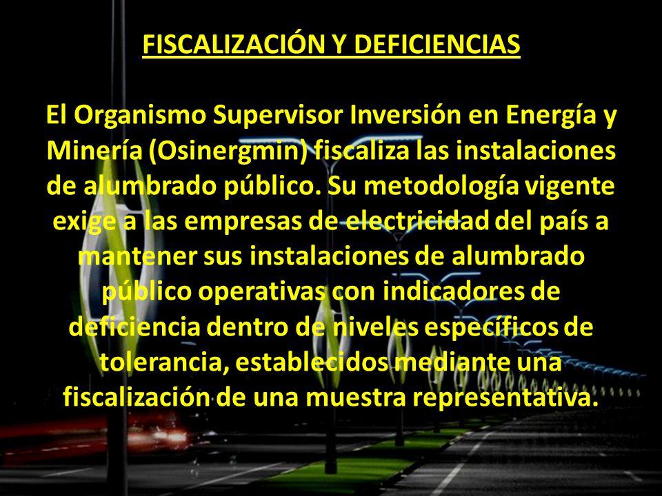 FISCALIZACIÓN Y DEFICIENCIAS El Organismo Supervisor Inversión en Energía y Minería (Osinergmin) fiscaliza las instalaciones de alumbrado público.