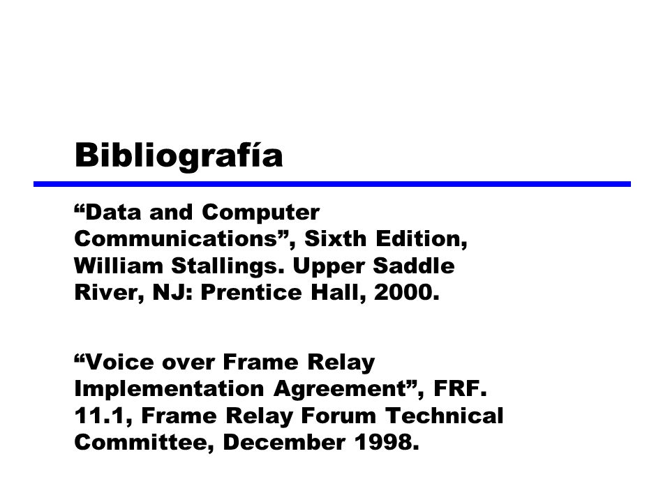 Bibliografía Data and Computer Communications , Sixth Edition, William Stallings. Upper Saddle River, NJ: Prentice Hall, 2000.