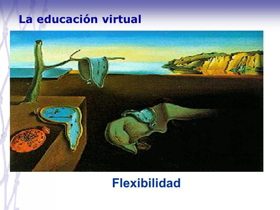 La educación virtual Flexibilidad