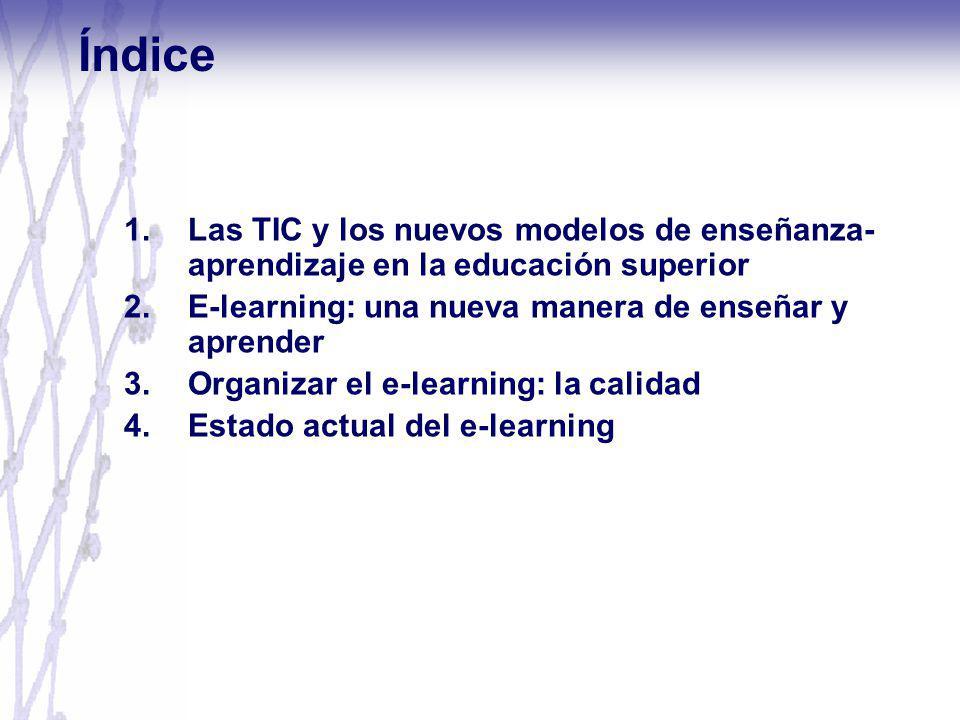 Índice Las TIC y los nuevos modelos de enseñanza-aprendizaje en la educación superior. E-learning: una nueva manera de enseñar y aprender.