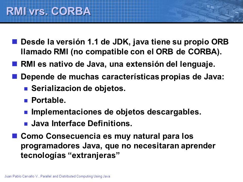 RMI vrs. CORBA Desde la versión 1.1 de JDK, java tiene su propio ORB llamado RMI (no compatible con el ORB de CORBA).
