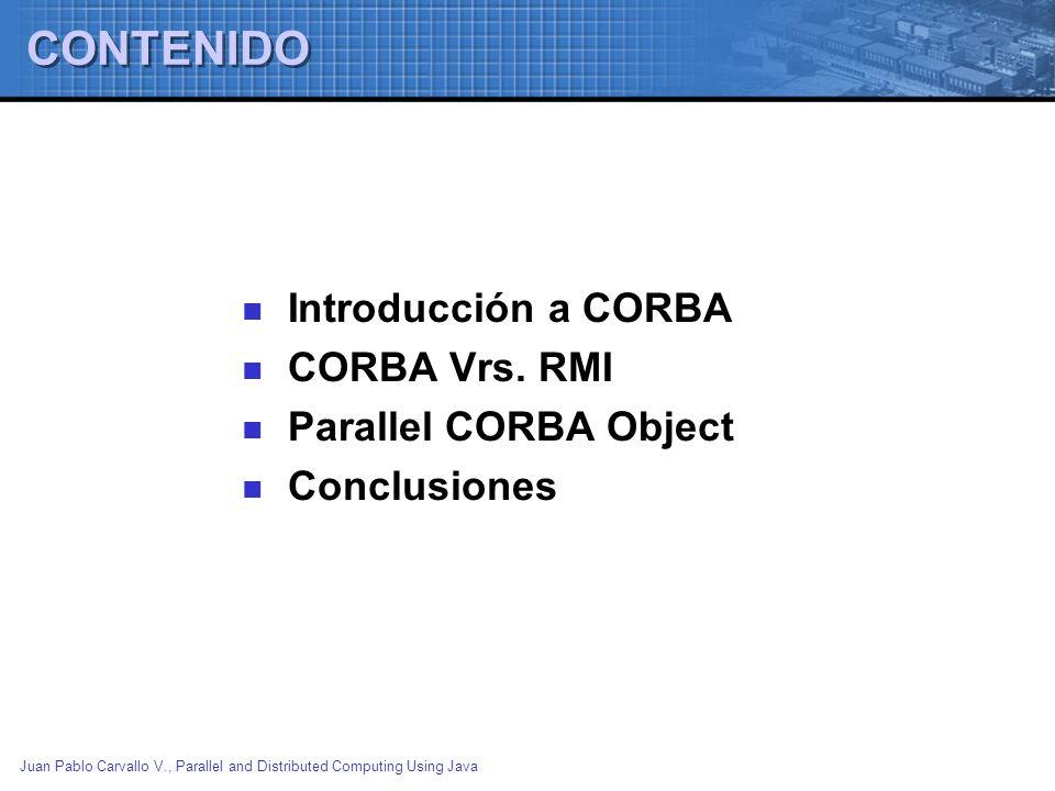 CONTENIDO Introducción a CORBA CORBA Vrs. RMI Parallel CORBA Object