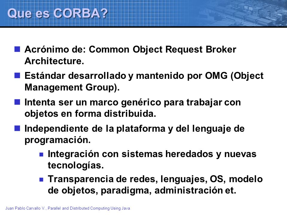 Que es CORBA Acrónimo de: Common Object Request Broker Architecture.