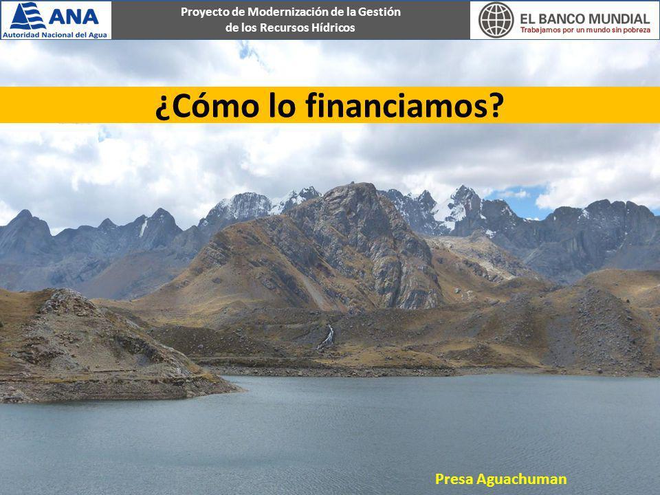 ¿Cómo lo financiamos Presa Aguachuman