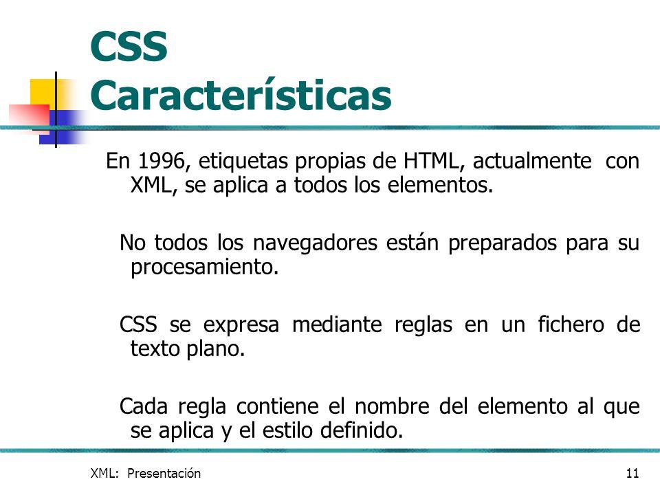 CSS Características En 1996, etiquetas propias de HTML, actualmente con XML, se aplica a todos los elementos.