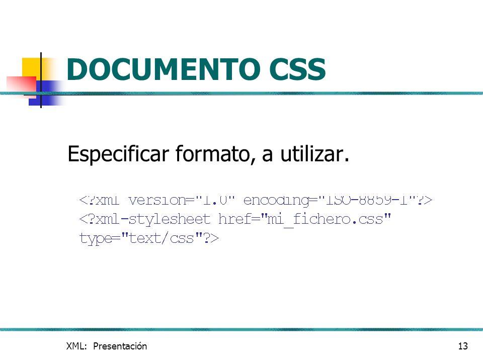 DOCUMENTO CSS Especificar formato, a utilizar. XML: Presentación