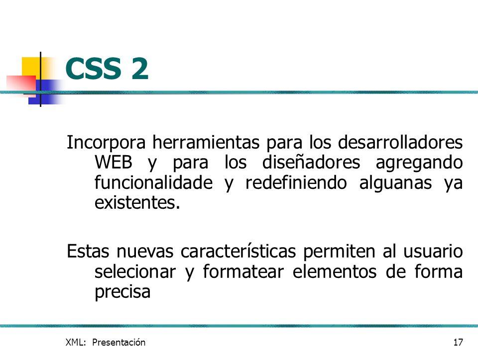 CSS 2 Incorpora herramientas para los desarrolladores WEB y para los diseñadores agregando funcionalidade y redefiniendo alguanas ya existentes.
