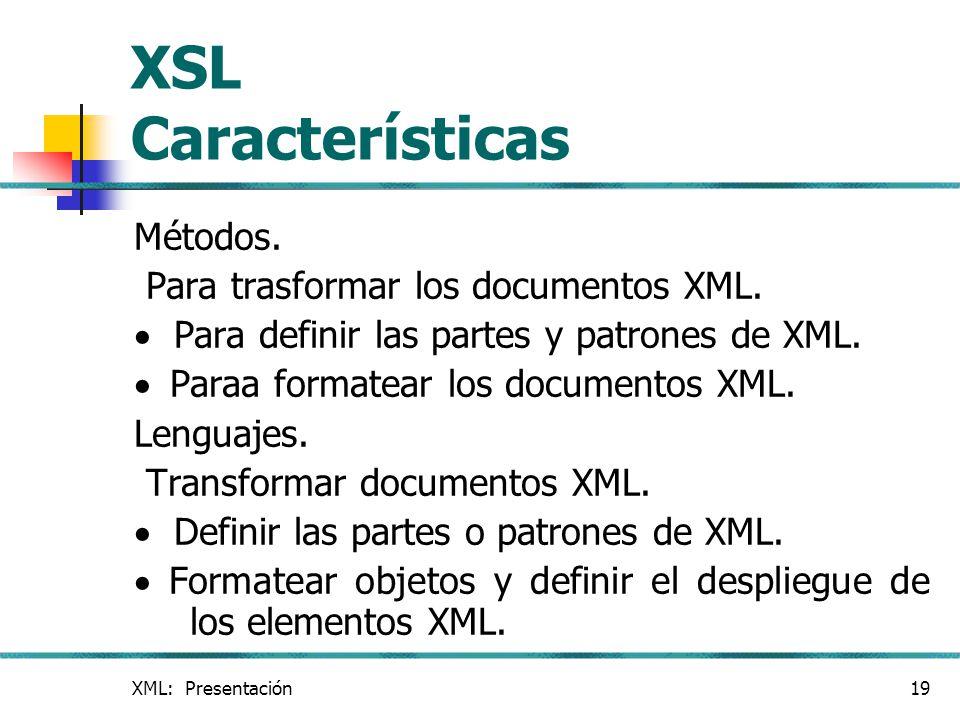 XSL Características Métodos. Para trasformar los documentos XML.