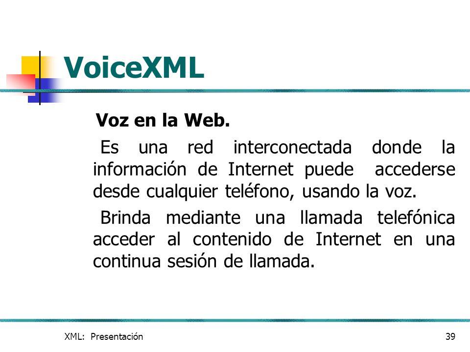 VoiceXML Voz en la Web. Es una red interconectada donde la información de Internet puede accederse desde cualquier teléfono, usando la voz.