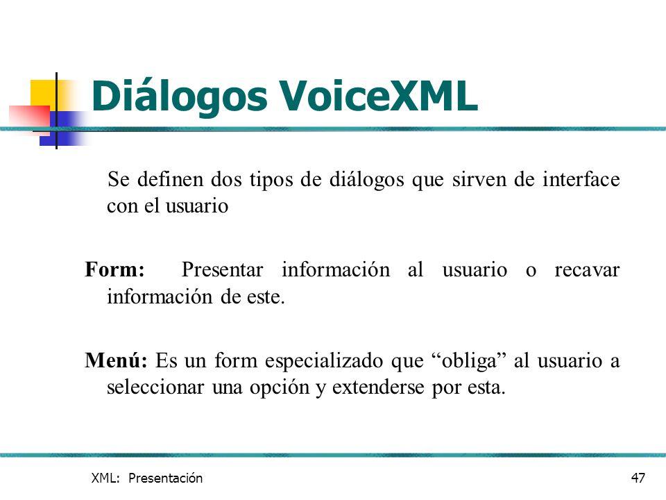 Diálogos VoiceXML Se definen dos tipos de diálogos que sirven de interface con el usuario